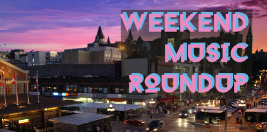 Weekend Music Roundup, ottawa, shows, concerts, things to do, entertainment