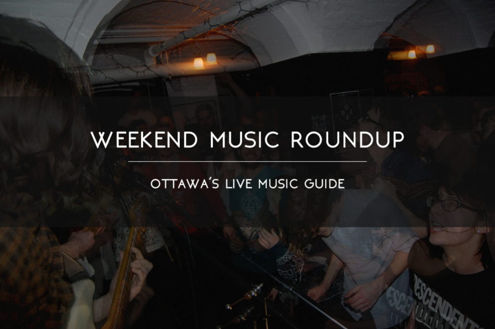 Roundup, weekend, music, local, ottawa, listings