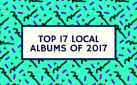 Top 17 Local Albums of 2017